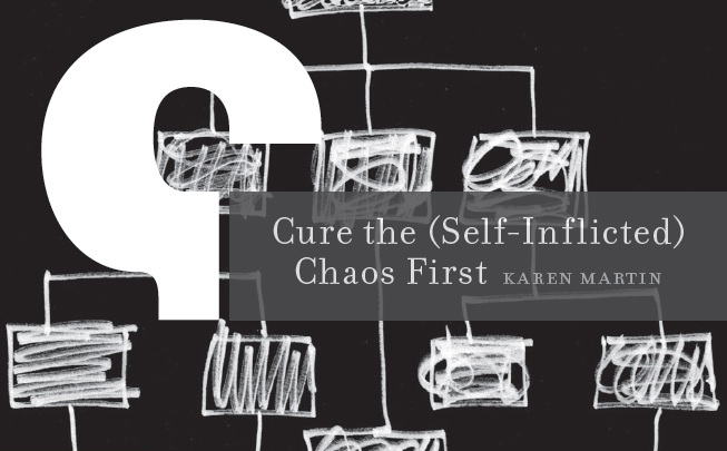 Cure the (Self-Inflicted) Chaos First