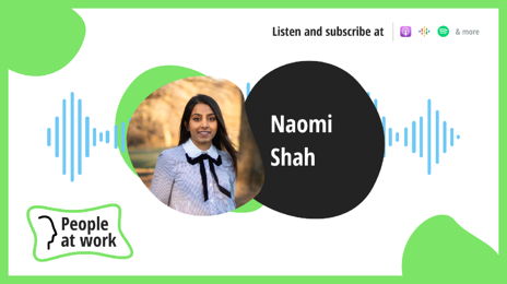 The human story is the heart of workplace culture feat. Naomi Shah