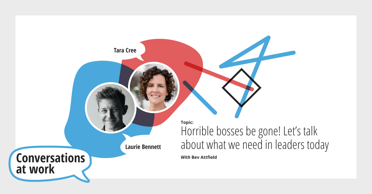 Horrible bosses be gone! Let's talk about what we need in leaders today